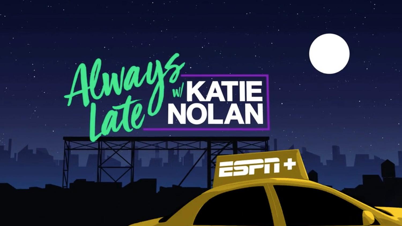 NCS_ESPN-Plus-Always-Late-Katie-Nolan_GFX_0007